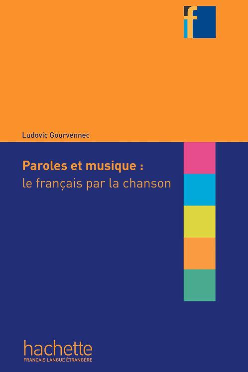 PAROLES ET MUSIQUE:LE FRANCAIS PAR LA CHANSON