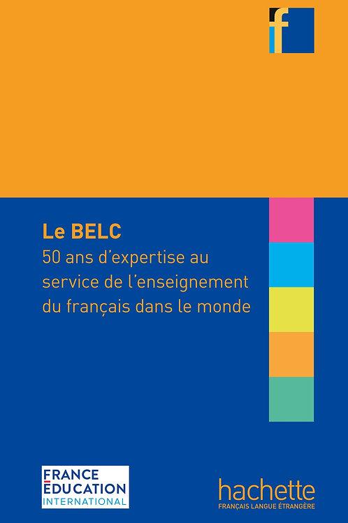 BELC:50 ANS D'EXPERTISE AU SERVICE DE L'ENSEIGNEMENT DU FRANCAIS DANS LE MONDE