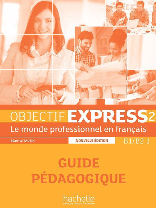 OBJECTIF EXPRESS-2 NE/GUIDE PEDAGOGIQUE