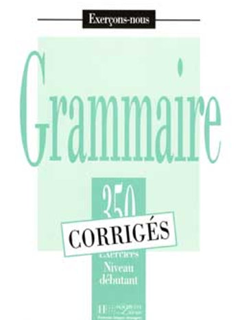 350 EXERCICES DE GRAMMAIRE-DEBUTANT/CORRIGE
