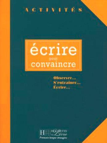 ECRIRE POUR CONVAINCRE/CORRIGES