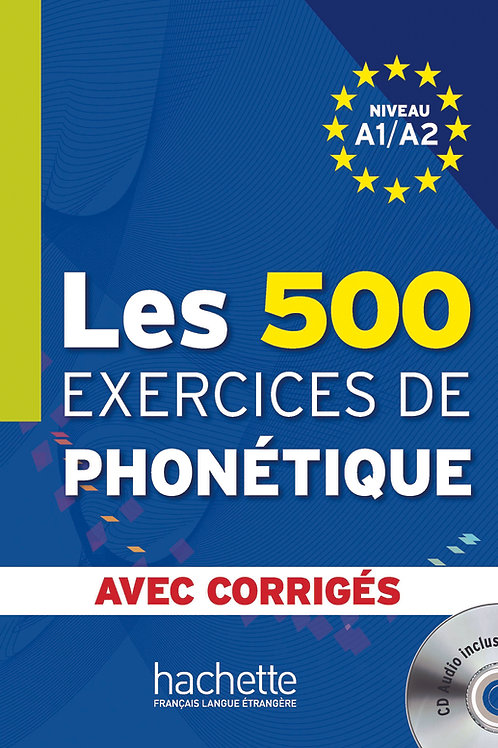 LES 500 EXERCICES DE PHONETIQUE-A1A2+CORRIGES+CD