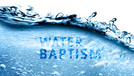 Water Baptism - Now Available!