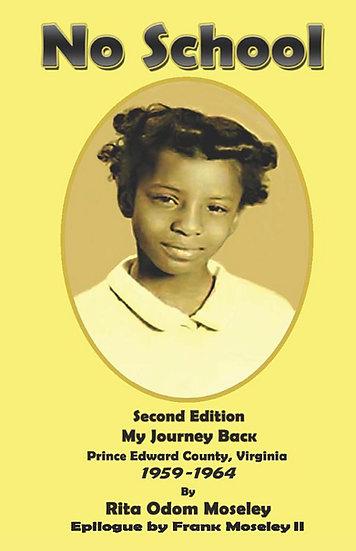 No School Second Edition My Journey Back Prince Edward County, Virginia 1959-64