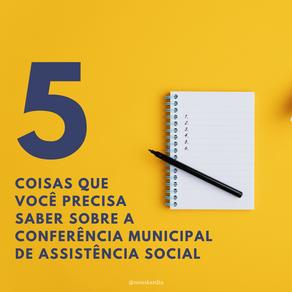 5 coisas que você precisa saber sobre a Conferência Municipal de Assistência Social.