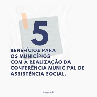 5 benefícios para os Municípios com a realização da Conferência Municipal de Assistência Social.