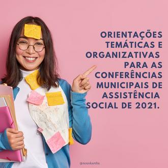 Orientações temáticas e organizativas para as Conferências Municipais de Assistência Social 2021