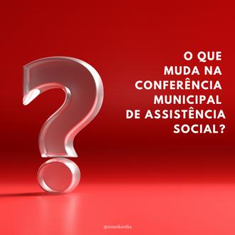 O que muda na Conferência Municipal de Assistência Social de 2021?