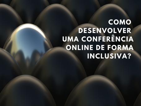 Como desenvolver uma conferência online de forma inclusiva?