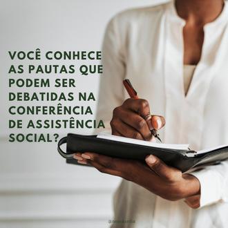 Você conhece as pautas que podem ser debatidas na Conferência de Assistência Social?