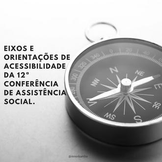 Entenda mais sobre os eixos e orientações de acessibilidade da 12ª Conferência de Assistência Social