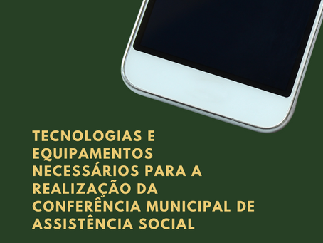 Quais  tecnologias são necessárias para a realização da Conferência Municipal de Assistência Social?