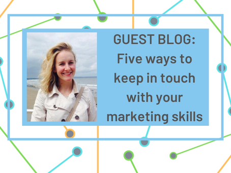 Guest Blog: Five ways to keep in touch with your marketing skills