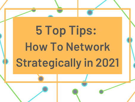 5 Top Tips on How To Network Strategically in 2021