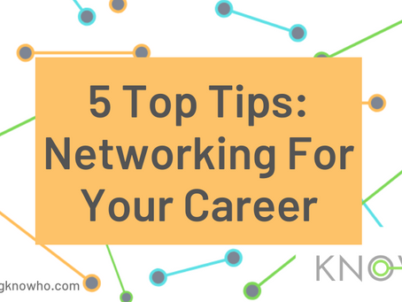 5 Top Tips: Networking For Your Career!