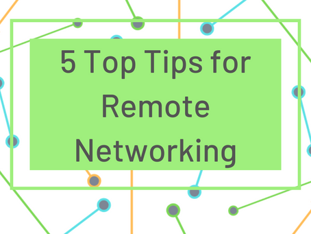 Remote Networking: how to build and maintain relationships during lock-down