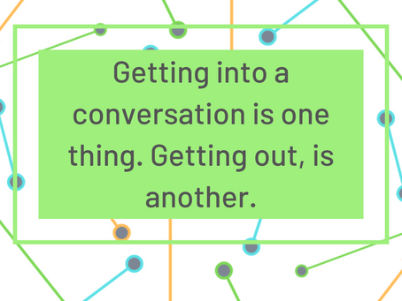 Five Top Tips: How to get OUT of a conversation