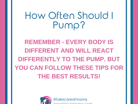 HOW OFTEN SHOULD I PUMP?
