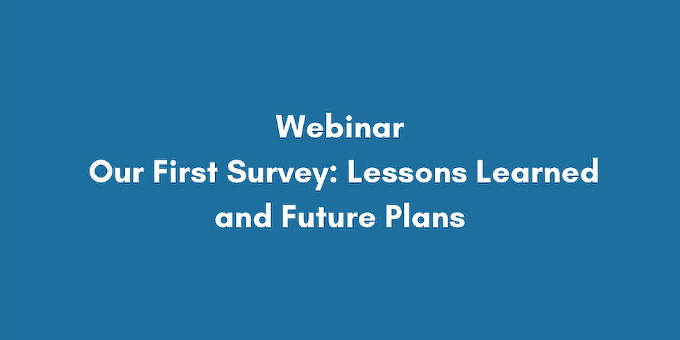 Webinar: Our First Survey: Lessons Learned and Future Plans