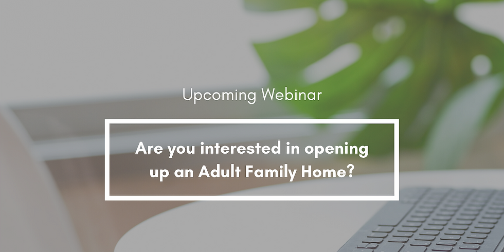 Webinar: Are you interested in opening up an Adult Family Home?