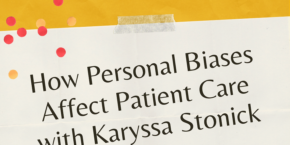 How Personal Biases Affect Patient Care with Karyssa Stonick