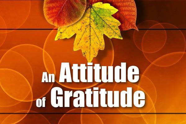 Happy Thanksgiving - An Attitude of Gratitude