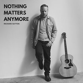 Nothing Matters Anymore, single release by singer-songwriter Richard Sutton