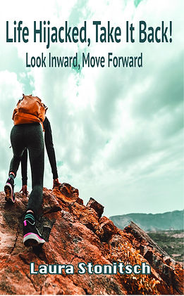 Life Hijacked, Take It Back! Look Inward, Move Forwad book cover by Laura Stonitsch