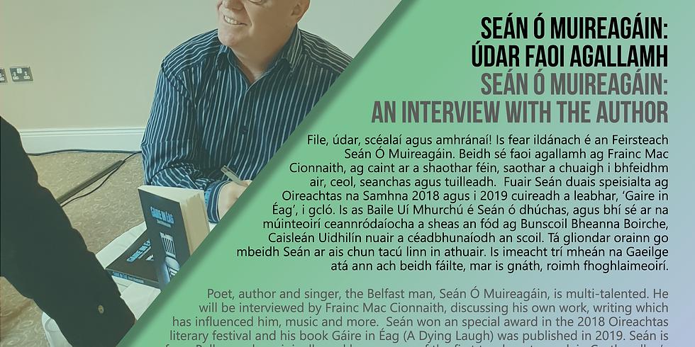 Seán ÓMuireagáin:Údar faoi Agallamh/Seán ÓMuireagáin: Interview with the Author