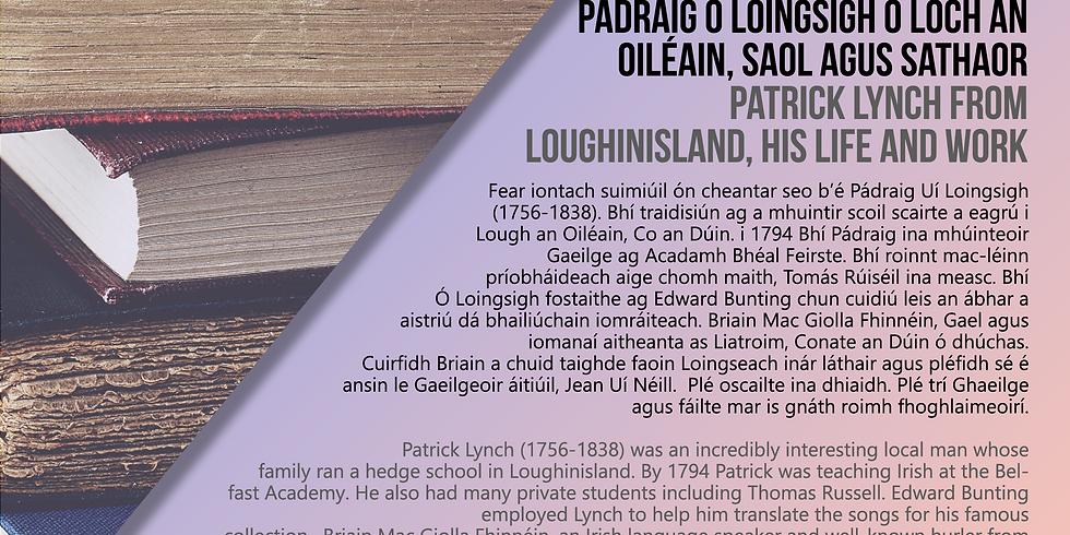 Pádraig Ó Loingsigh ó Loch an Oiléain, Saol agus Sathaor/Patrick Lynch from Loughinisland, His Life and Work