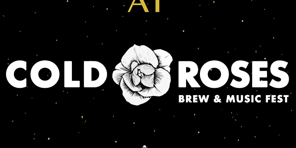 Cold Roses Brew & Music Fest
