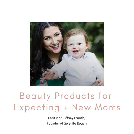 Beauty Products for New + Expecting Moms