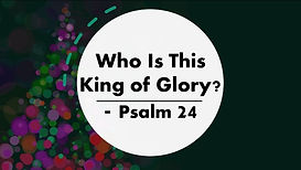 2021 02 21 - Who Is This King of Glory.j