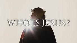 2021 03 07 - Who is Jesus.jpg