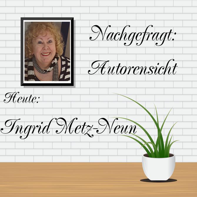 NACHGEFRAGT: AUTORENSICHT - Ingrid Metz-Neun