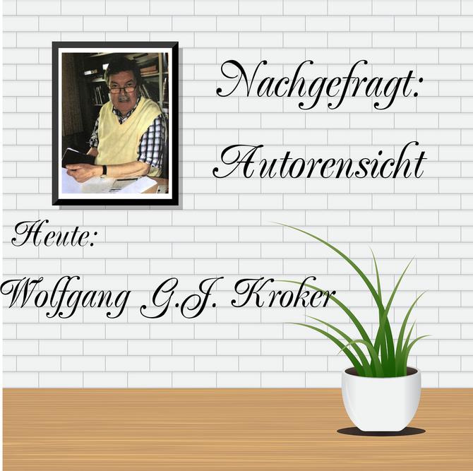NACHGEFRAGT: AUTORENSICHT - Wolfgang G. J. Kroker