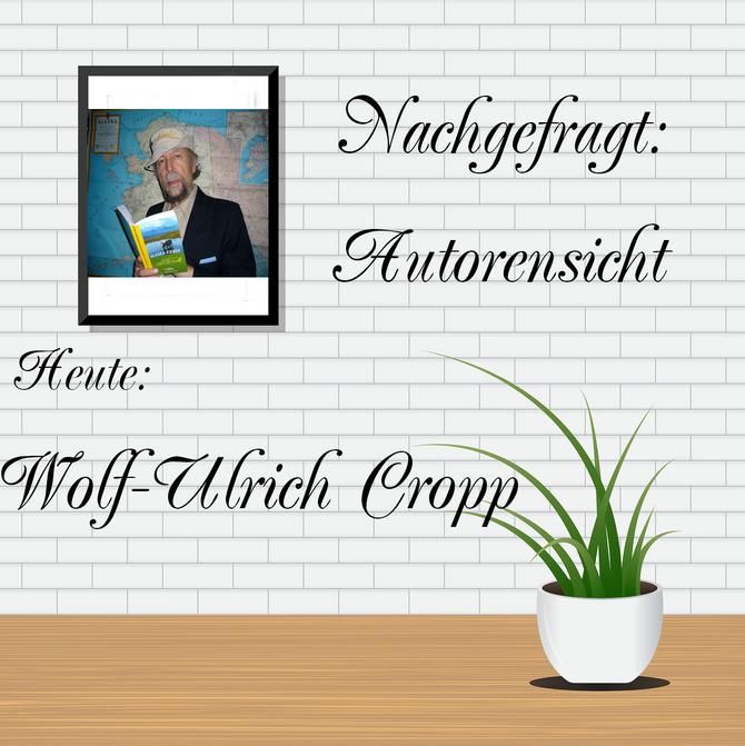 NACHGEFRAGT: AUTORENSICHT - Wolf-Ulrich Cropp