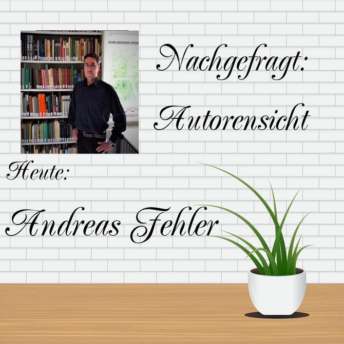 NACHGEFRAGT: AUTORENSICHT - Andreas Fehler
