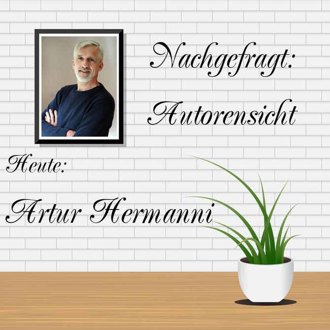 NACHGEFRAGT: AUTORENSICHT - Artur Hermanni