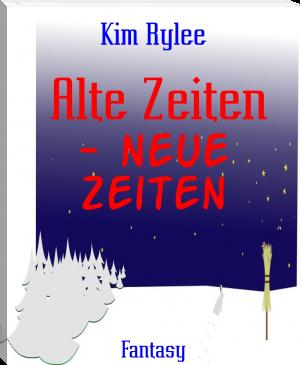 Alte Zeiten - Neue Zeiten von Kim Rylee