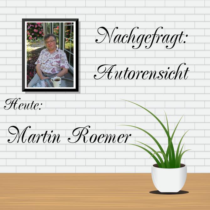NACHGEFRAGT: AUTORENSICHT - Martin Roemer