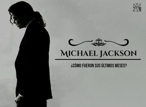 ¿Cómo fueron los últimos meses de Michael Jackson?