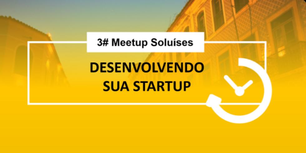 Meetup Soluíses #3 - Desenvolvendo sua startup
