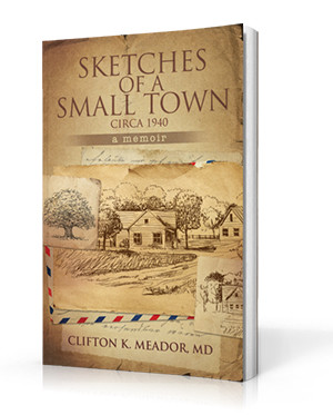 Sketches of a Small Town Circa 1949 A Memoir by Clifton K. Meador