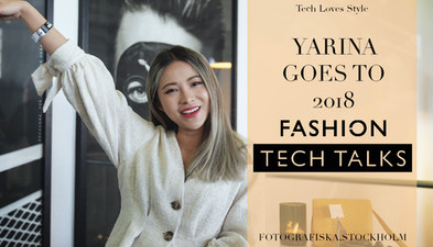 2018 Fashion Tech Talks Experience By Fashion-Tech Influencer Yarina