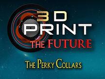 3d print the future, season 1, episode 3, The Perky Collars, David Frankel, Series, Documentary, Scott Tarcy, Brett Gerking