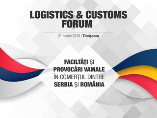 Logistics & Customs Forum - Facilități și provocări în comerțul dintre România și Serbia