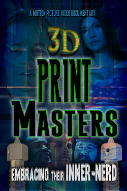 3D Print Masters, Poster, Documentary, Film, Motion Picture Video, Scott Tarcy, Bart Briggs, Jeremy Proffitt, David Frankel, Naomi Wu, 3d printing