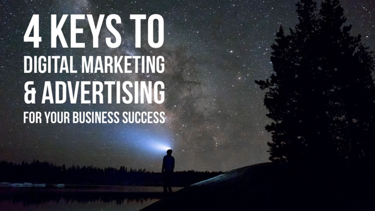4 Digital Marketing And Advertising Keys To Your Business Success