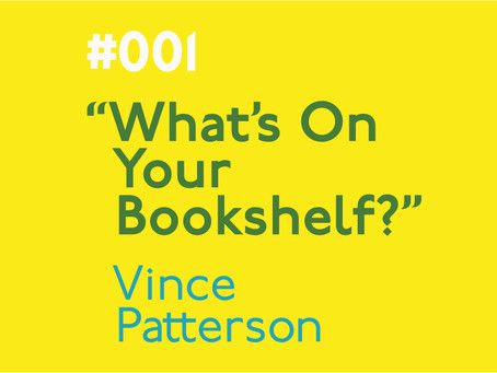 #001 - What's on your bookshelf? Interview with Vince Patterson